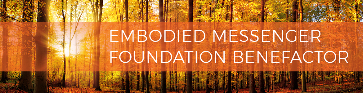 Embodied Messenger Foundation Benefactor